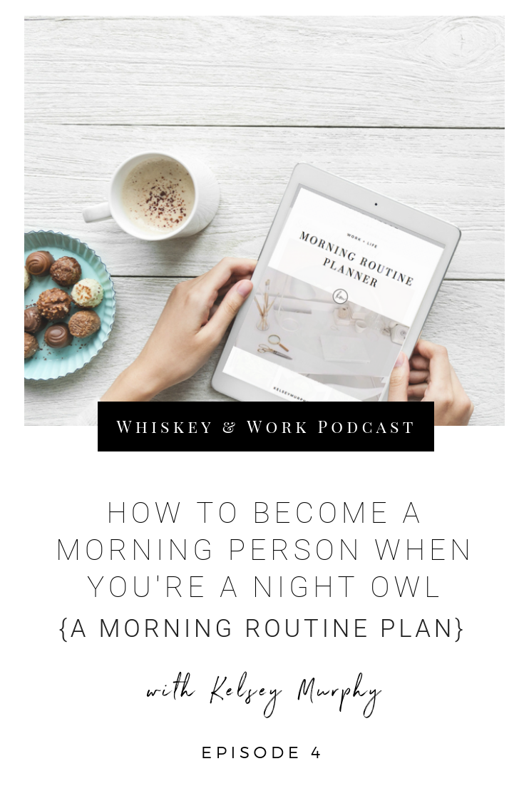 morningroutine_whiskeyandworkpodcast_kelseymurphy