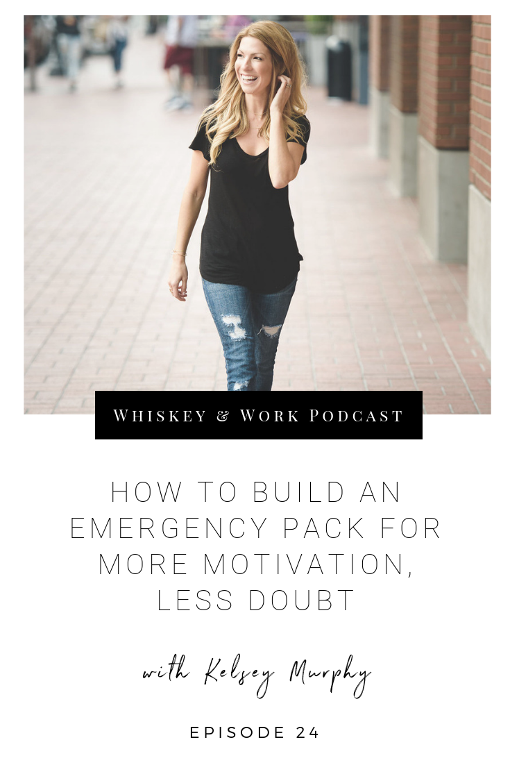 #24_MotivationEmergencyPack_whiskeyandworkpodcast_kelseymurphy.png