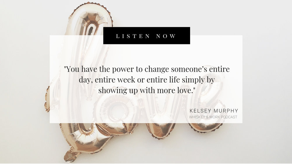 Power of Love Whiskey and Work Podcast with Kelsey Murphy