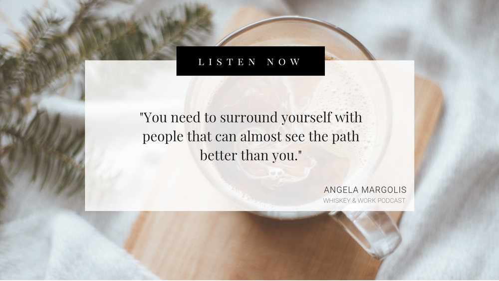 #48_AngelaMargolis_kelseymurphy_whiskeyandwork_podcast_quote.jpg