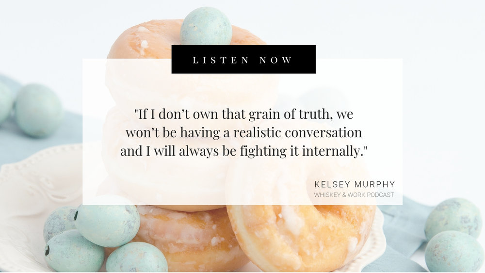 One Truth Whiskey and Work Podcast with Kelsey Murphy