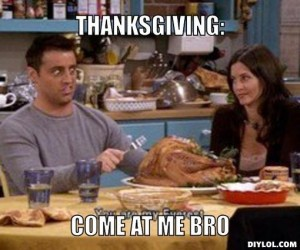 joey-thanksgiving-meme-generator-thanksgiving-come-at-me-bro-816e60