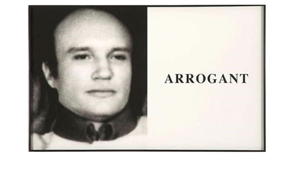 John Baldessari,  Prima Facie: Arrogant  , 2005
