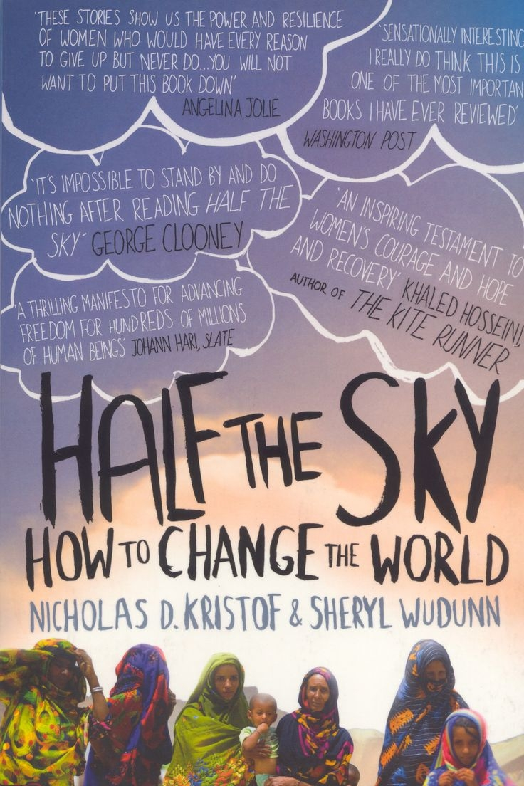 Half The Sky... by Nicholas D. Kristof & Sheryl Wudunn   'More girls have been killed in the last fifty years, precisely because they are girls, than men were killed in all the wars of the twentieth century combined.' This social justice non-fiction was written by two award winning journalists. They tell of the oppression of women and girls in the developing world by sharing stories from Asia and Africa. The book is packed with statistics and lessons on good (and bad) steps of action against gender injustice. You simply  have  to read it.  Recommend:  Yes!