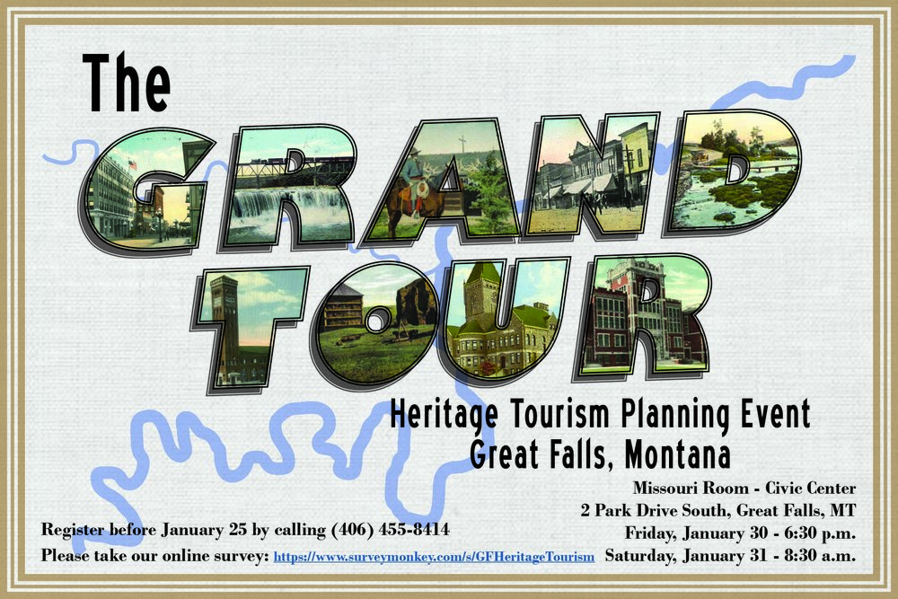 Heritage event. The event will focus on marketing historic resources along the Missouri River and promoting the Great Falls region as a tourist destination. The event is a partnership of the Great Falls-Cascade Historic Preservation Advisory Commission and funded by grants from the Great Falls Tourism Business Improvement District and the Montana State Historic Preservation Office. Visit www.greatfallsmt.net for more information. Graphic provided by Lee Nellis.
