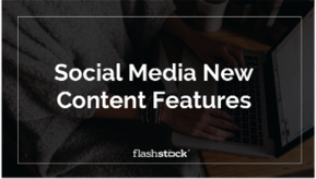 Social Media New Content Features
