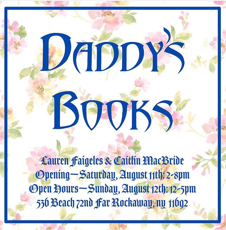 - I have a couple of books inDADDY'S BOOKSA Reading Room put together by Lauren Faigeles @faigeles and Caitlin MacBride @cmacbride Sat, 8/11 and Sun, 8/12 at 536 Beach 72nd, Far Rockaway