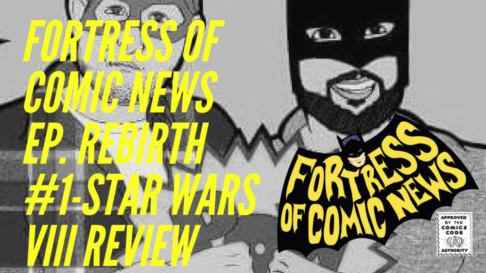 Fortress of Comic News Ep. rebirth #1-STar Wars VIII Review.png