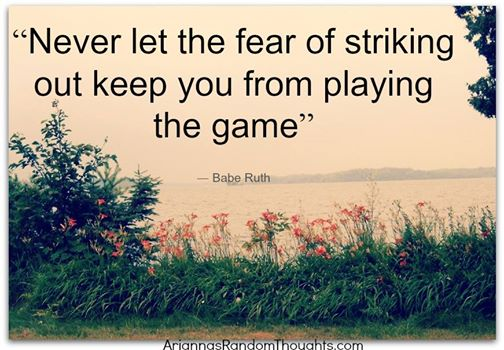 never let the fear - babe ruth