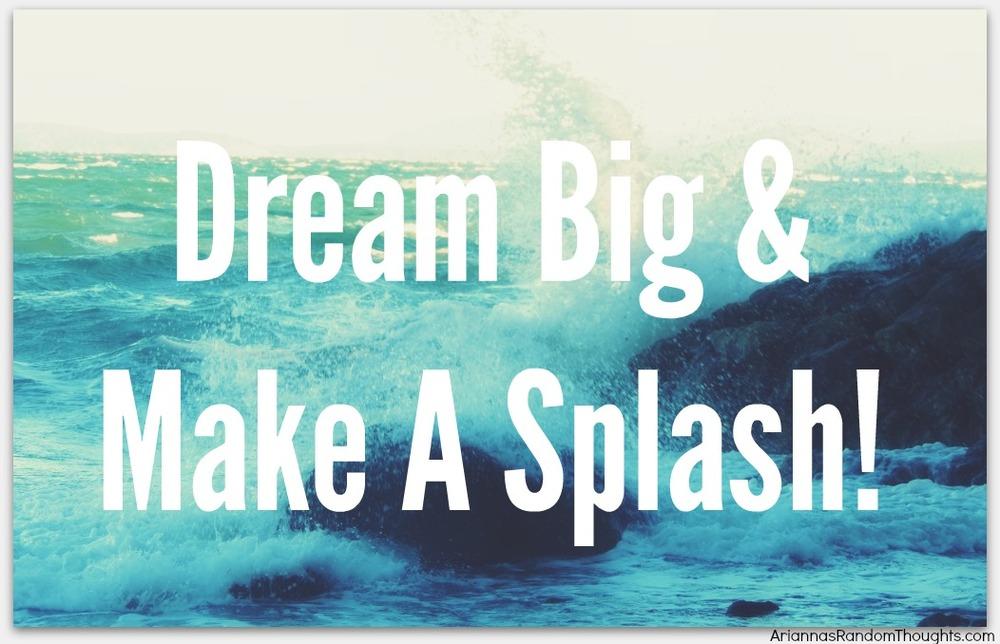 Dream Big & make a splash