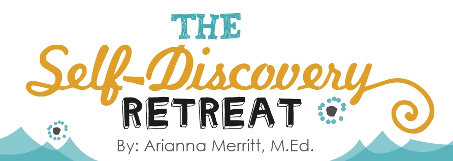 The Self-Discovery Retreat by Arianna Merritt, M.Ed.