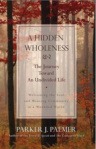a hidden wholeness - parker j. palmer