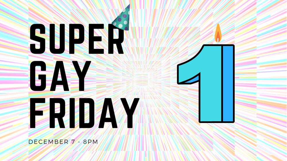 Super-Gay-Friday-Turns-1!