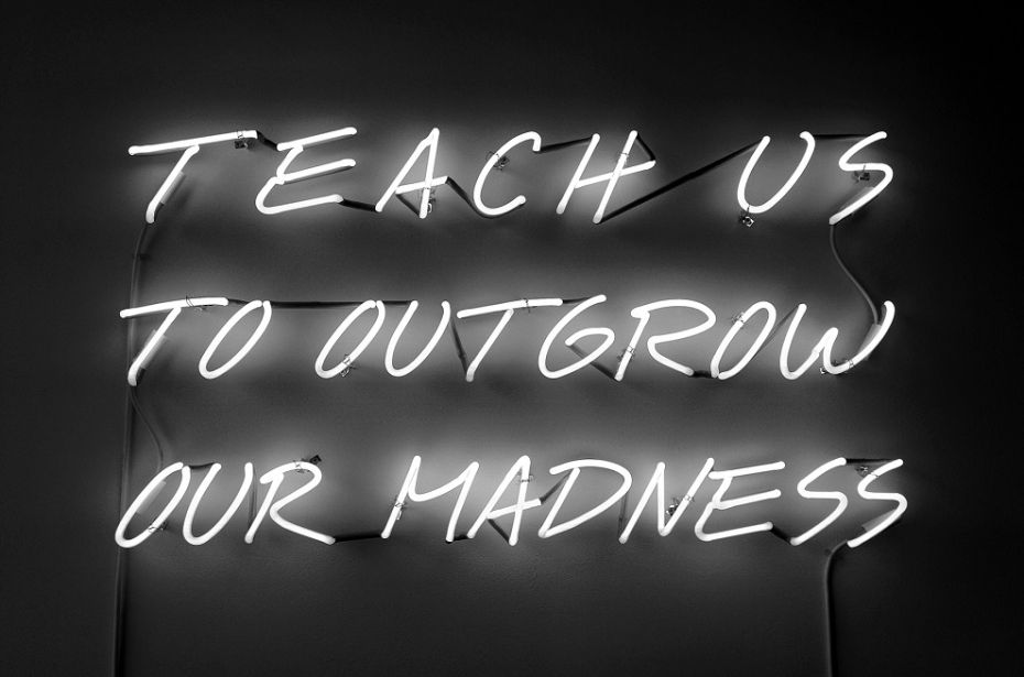 © Alfredo Jaar  Teach Us To Outgrow Our Madness  1995. Neon. Courtesy of The Armory Show