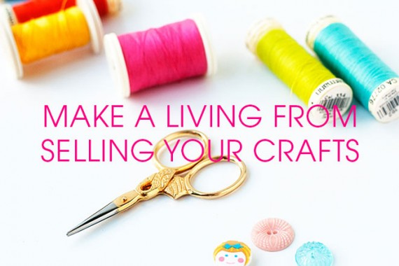 make-a-living-from-selling-your-crafts-570x380.jpg