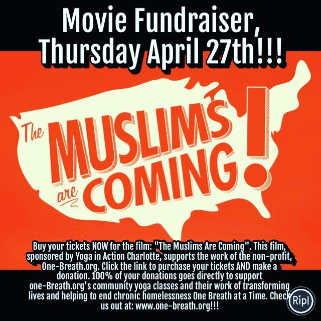 Movie Fundraiser supporting One-Breath.org, Thursday April 27th!! Buy your tickets NOW: www.tugg.com/events/the-muslims-are-coming-vhns. #yoga #mindfulness #yogainactioncharlotte #socialaction