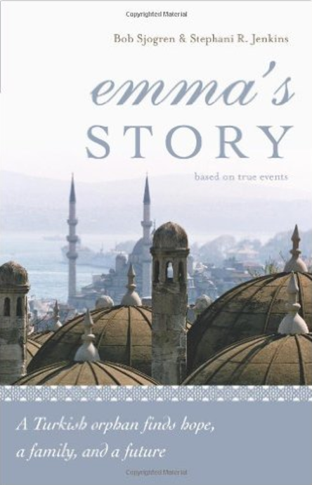 Emma's Story: A Turkish Orphan Finds Hope, a Family, and a Future  by Bob Sjogren and Stephani R. Jenkins   Adoption
