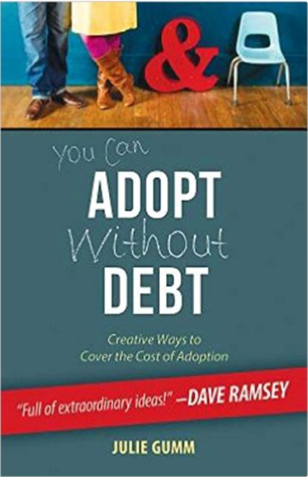 You Can Adopt Without Debt: Creative Ways to Cover the Cost of Adoption  by Julie Gumm   Adoption