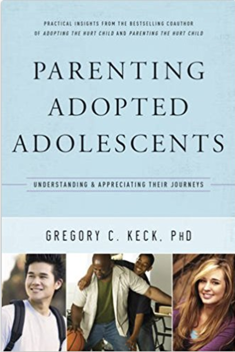 Parenting Adopted Adolescents: Understanding and Appreciating Their Journeys  by Gregory C. Keck, PhD   Adoption