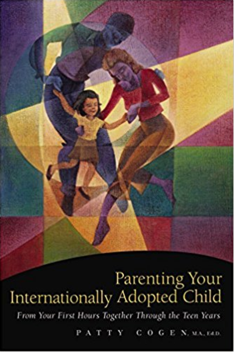 Parenting Your Internationally Adopted Child: From Your First Hours Together Through the Teen Years  by Patty Cogen   Adoption