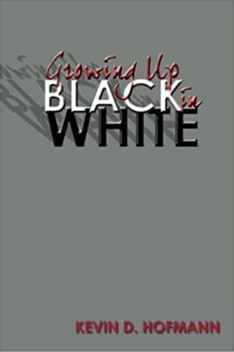 Growing Up Black in White  by Kevin D. Hofmann    Adoption/Foster Care