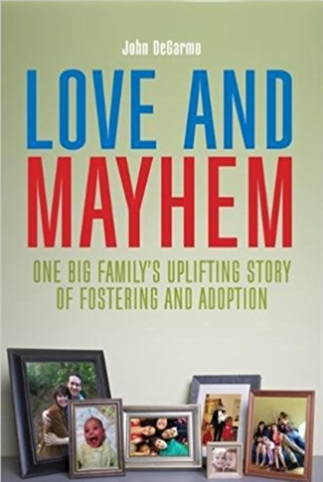 Love and Mayhem: One Big Family's Uplifting Story of Fostering and Adoption  by John DeGarmo   Adoption/Foster Care