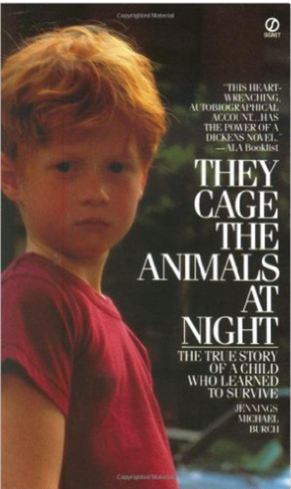 They Cage the Animals at Night: A True Story of a Child Who Learned to Survive  by Jennings Michael Burch   Foster Care