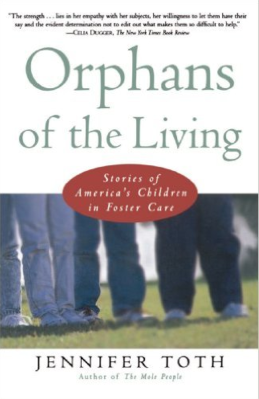 Orphans of the Living: Stories of America's Children in Foster Care  by Jennifer Toth   Foster Care
