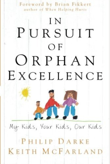 In Pursuit of Orphan Excellence  by Philip Darke and Keith McFarland   Orphan Care