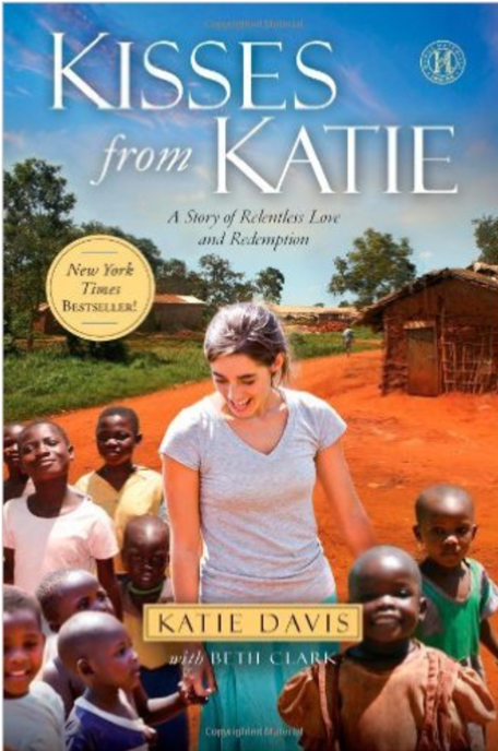 Kisses from Katie: A Story of Relentless Love and Redemption  by Katie Davis   Orphan Care