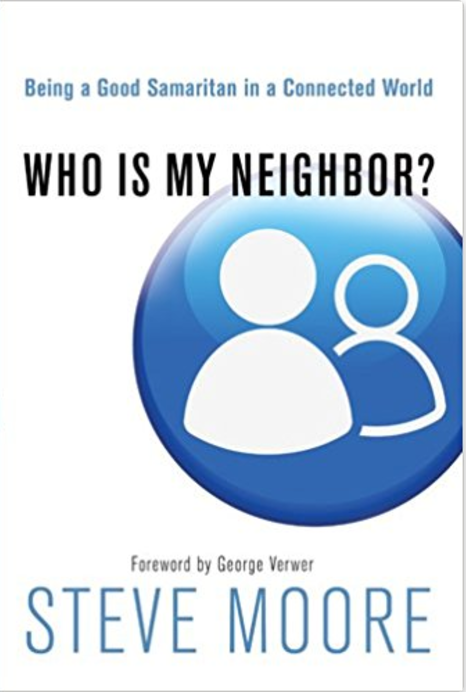 Who Is My Neighbor? Being a Good Samaritan in a Connected World  by Steve Moore   Orphan Care