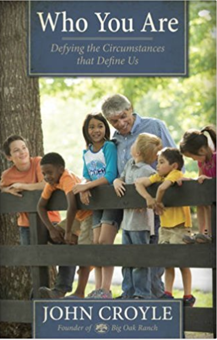 Who You Are: Defying the Circumstances that Define Us  by John Croyle   Orphan Care