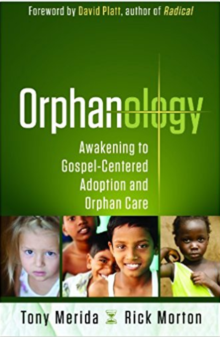 Orphanology: Awakening to Gospel-Centered Adoption and Orphan Care  by Tony Merida and Rick Morton   Orphan Care