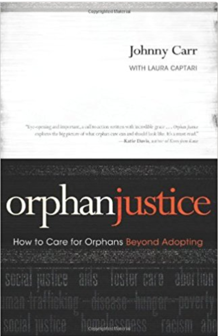 Orphan Justice: How to Care for Orphans Beyond Adopting  by Johnny Carr   Orphan Care
