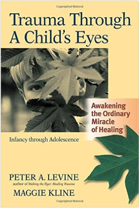 Trauma Through a Child's Eyes  by Peter A. Levine and Maggie Kline   Trauma