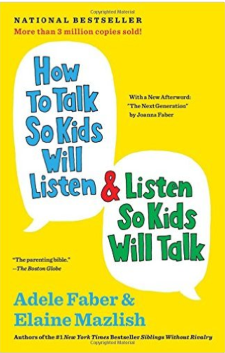 How to Talk so Kids Will Listen and Listen so Kids Will Talk  by Adele Faber and Elaine Mazlish   Raising Children