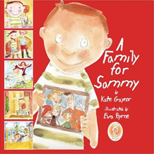 A Family for Sammy  by Kate Gaynor, Illustrated by Eva Byrne   Foster Care