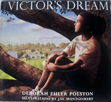 Victor's Dream  by Deborah Ehler Polston, Illustrated by Jay Montgomery   Adoption