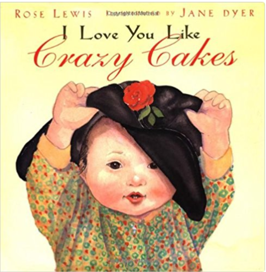 I Love You Like Crazy Cakes  by Rose Lewis, Illustrated by Jane Dyer   Adoption