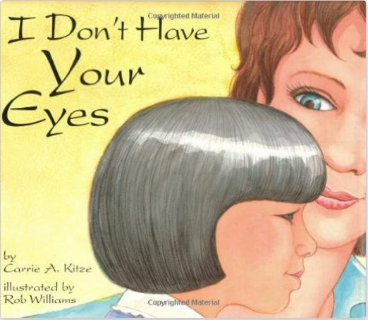 I Don't Have Your Eyes  by Carrie A. Kitze, Illustrated by Rob Williams   Adoption