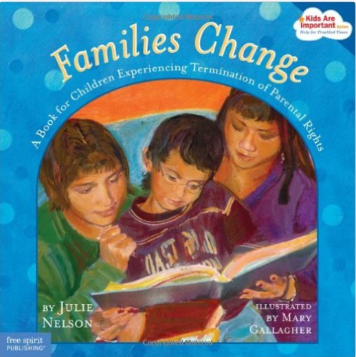 Families Change: A Book for Children Experiencing Termination of Parental Rights  by Julie Nelson, Illustrated by Mary Gallagher   Adoption/Foster Care