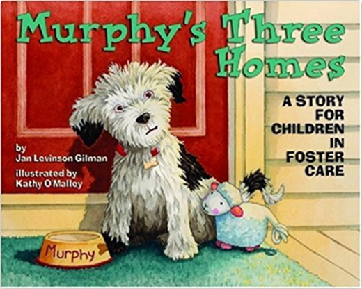 Murphy's Three Homes: A Story for Children in Foster Care  by Jan Levinson Gilman, Illustrated by Kathy O'Malley   Foster Care