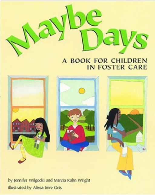 Maybe Days: A Book for Children in Foster Care  by Jennifer Wilgocki, Illustrated by Alissa Imre Geis   Foster Care