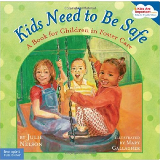 Kids Need to Be Safe: A Book for Children in Foster Care  by Julie Nelson, Illustrated by Mary Gallagher   Foster Care