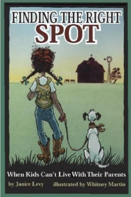 Finding the Right Spot: When Kids Can't Live With Their Parents  by Janice Levy, Illustrated by Whitney Martin   Foster Care
