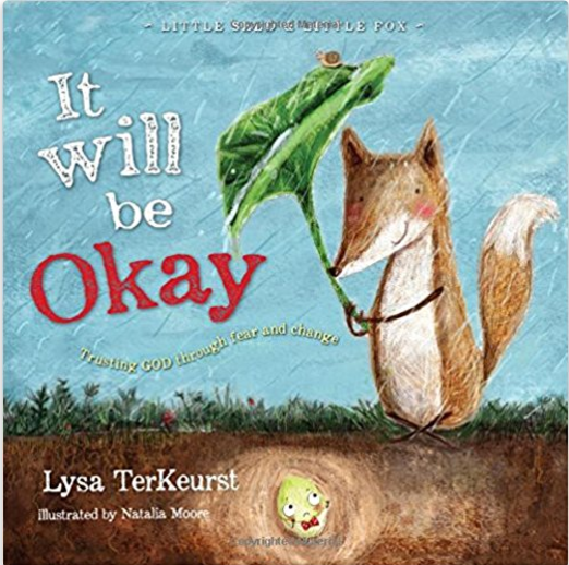 It Will Be Okay: Trusting God Through Fear and Change  by Lysa TerKeurst, Illustrated by Natalia Moore   Trauma