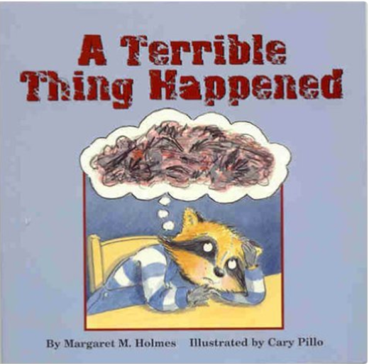 A Terrible Thing Happened  by Margaret M. Holmes, Illustrated by Cary Pillo   Trauma