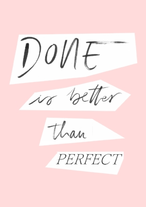 quote: done is better than perfect