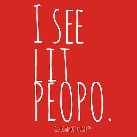 "Girl Game Changer ""I see lit peopo"" graphic."