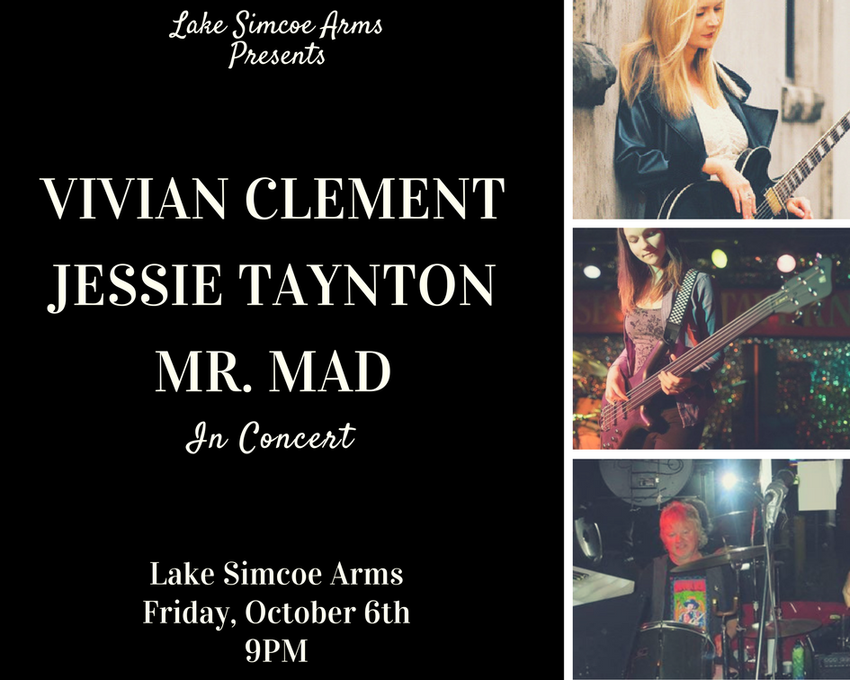 Friday, October 6th  Join us in welcoming guitarist Vivian Clement & bass guitarist Jessie Taynton to Lake Simcoe Arms!   Vivian has been performing as a jazz/blues guitarist in the Toronto area for over 20 years.  Jessie is a well-seasoned & passionate bass guitarist who has been playing since the age of 13.  Accompanying the all female leads is our very own Mr. Mad on the drums & harmonica!  Call 905-722-5999 to book your table, it's sure to be an amazing show!